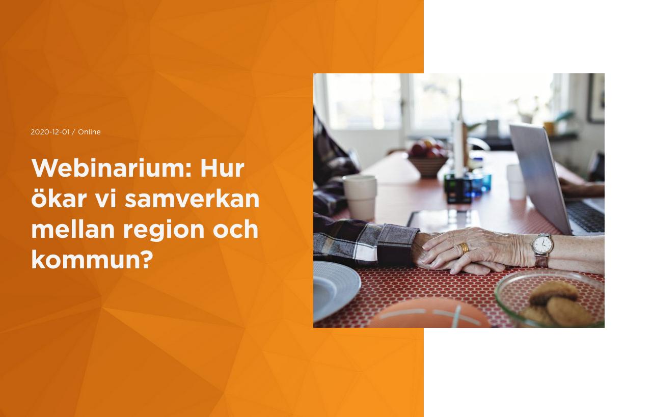 Webinarium: Hur ökar vi samverkan mellan region och kommun? 10